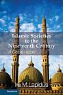 Islamic Societies to the Nineteenth Century: A Global History by Ira M. Lapidus (Hardback, 2012)
