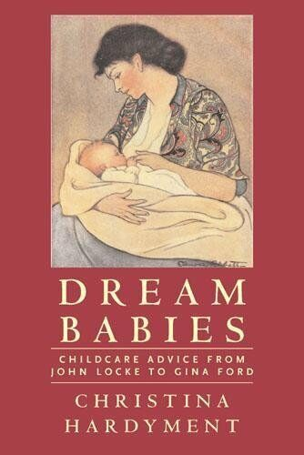 Childcare advice from John Locke to Gina Ford,Hardyment Dream Babies Christina