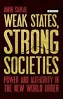 Weak States, Strong Societies: Power and Authority in the New World Order by I.B.Tauris & Co Ltd (Hardback, 2015)