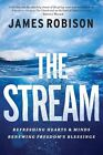 The Stream: Refreshing Hearts and Minds, Renewing Freedom's Blessings by James Robison (Hardback, 2016)