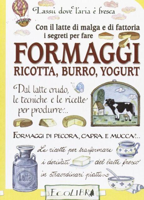 Con il latte di malga e di fattoria. I segreti per fare formaggi, ricotta, burro
