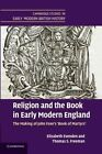 Religion and the Book in Early Modern England: The Making of John Foxe's 'Book of Martyrs' by Mr. Thomas S. Freeman, Elizabeth Evenden (Paperback, 2014)