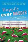 Happily Ever Madder: Misadventures of a Mad Fat Girl by Stephanie McAfee (Paperback / softback)