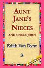 Aunt Jane's Nieces and Uncle John by Edith Van Dyne (Hardback, 2006)