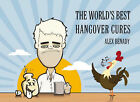 The World's Best Hangover Cures by Alex Benady (Hardback, 2006)