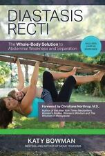 Diastasis Recti : The Whole-Body Solution to Abdominal Weakness and Separation by Katy Bowman (2016, Paperback)