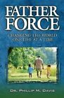 Father Force: Changing the World One Life at a Time by Phillip M Davis (Paperback / softback)