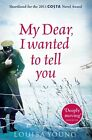 My Dear I Wanted to Tell You von Louisa Young (2012, Taschenbuch)
