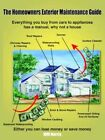 The Homeowners Exterior Maintenance Guide Everything You Buy From Cars to Appli