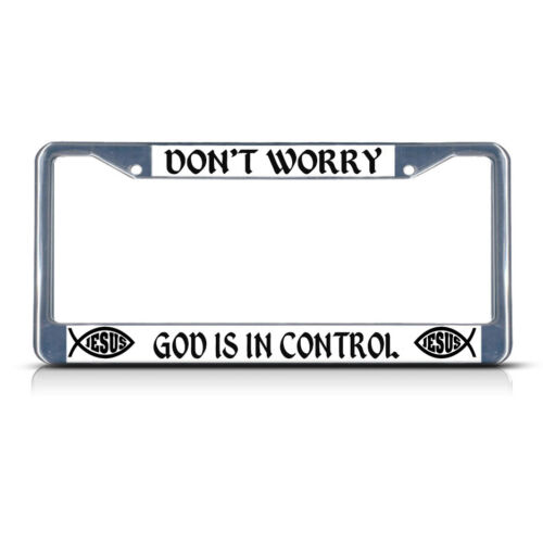 DON/'T WORRY GOD IS IN CONTROL RELIGIOUS CHRIST Metal License Plate Frame 2 Holes