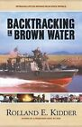 Backtracking in Brown Water: Retracing Life on Mekong Delta River Patrols by Rolland E Kidder (Paperback / softback, 2014)