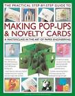 The Practical Step-by-step Guide to Making Pop-ups & Novelty Cards: a How-to Guide to the Art of Paper Engineering, Featuring Over 100 Techniques and Projects Shown in 1000 Fantastic Photographs and Illustrations by Ann R. Montanaro, Trish Phillips (Hardback, 2011)