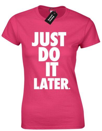 JUST DO IT LATER LADIES T SHIRT FUNNY NEW QUALITY PREMIUM DESIGN FASHION SHELDON