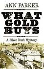 What Gold Buys by Ann Parker (Hardback, 2016)