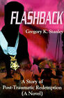 Flashback: A Story of Post-Traumatic Redemption by Gregory Kent Stanley (Paperback / softback, 2001)