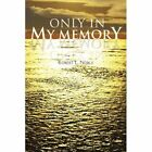 Only in My Memory 9781425718329 by Robert L Noble Paperback