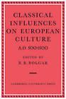 Classical Influences on European Culture A.D. 500-1500 by R. R. Bolgar (Paperback, 2009)