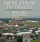 From Epsom to Tralee: A Journey Round the Racecourses of the British Isles by Roy Gill (Hardback, 2014)