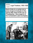 Brief of Title to a Certain Lot or Piece of Ground Situate in the Twenty-Fifth Ward of the City of Philadelphia: The Property of the Cohocksink Land Company. by Gale, Making of Modern Law (Paperback / softback, 2011)