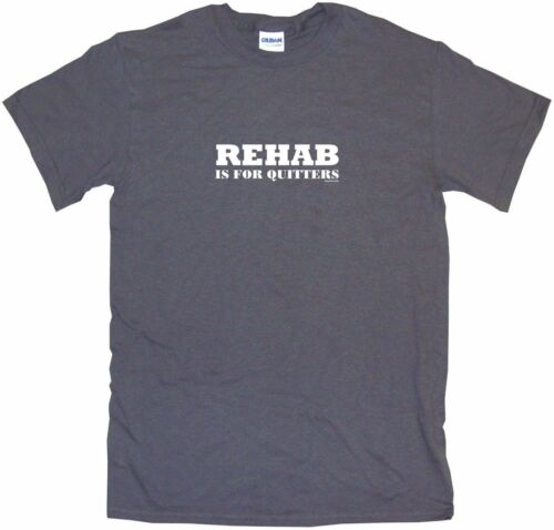 Rehab Is For Quitters Womens Tee Shirt Pick Size Color Petite Regular