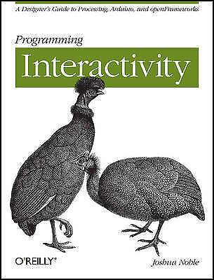 Programming Interactivity : A Designer's Guide to Processing, Arduino, and