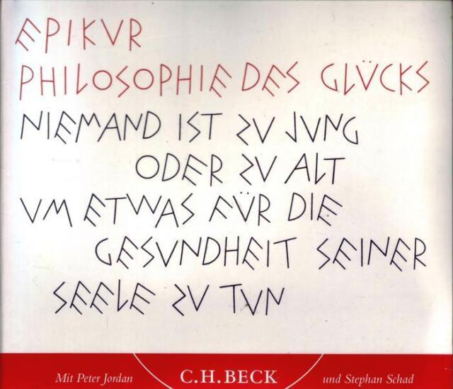 Epikur Philosophie des Glücks Niemand ist zu Jung oder zu Alt um Etwas für die G