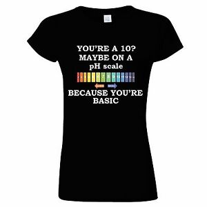 c172d8c4 YOURE A 10? PH SCALE BASIC FUNNY WOMENS T SHIRT SCIENCE PUN GEEK ...