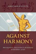 Against Harmony: Progressive and Radical Buddhism in Modern Japan by James...