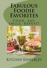Fabulous Foodie Favorites: Cook, Eat, Smile, Repeat! by Kitchen Kimberley (Paperback / softback, 2010)