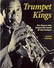 The Trumpet Kings: The Players Who Shaped the Sound of Jazz Trumpet by Scott Yanow (Paperback, 2001)