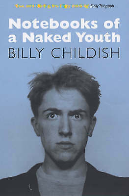 (Good)-Notebooks of a Naked Youth (Paperback)-Childish, Billy-0753510170