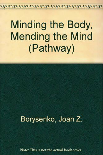 Minding the Body, Mending the Mind (Pathway),Joan Z. Borysenko, Larry Rothstein