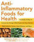 Anti-inflammatory Foods for Health: Hundreds of Ways to Incorporate Omega-3 Rich Foods into Your Diet to Fight Arthritis, Cancer, Heart Disease, and More by Barbara Rowe, Lisa Davis (Paperback, 2008)