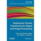 Quaternion Fourier Transforms for Signal and Image Processing by Nicolas le Bihan, Stephen J. Sangwine, Todd A. Ell (Hardback, 2014)