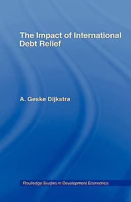 The Impact of International Debt Relief (Routledge Studies in Development Econo