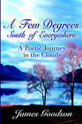 Few Degrees South of Everywhere: A Poetic Journey in the Clouds by James Goodson (Paperback / softback, 2001)