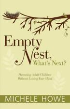 Empty Nest, What's Next? : Parenting Adult Children Without Losing Your Mind by Michele Howe (2015, Hardcover)