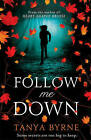 Follow Me Down by Tanya Byrne (Paperback, 2013)