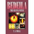 Bedeila: The Crystal Witch by T J Phull (Paperback / softback, 2014)