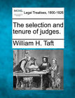 The Selection and Tenure of Judges. by William H Taft (Paperback / softback, 2010)