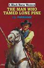 The Man Who Tamed Lone Pine by I. J. Parnham (Hardback, 2015)