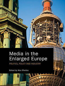 Media-in-the-Enlarged-Europe-Politics-Policy-and-Industry-Charles-Alec-Used