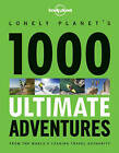 1000 Ultimate Adventures: A Lifetime of Intrepid Travel Inspiration by Lonely Planet (Paperback, 2013)