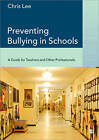 Preventing Bullying in Schools: A Guide for Teachers and Other Professionals by Chris Lee (Paperback, 2004)