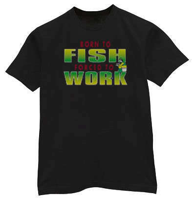 Born to Fish Forced to Work Funny fishing shirt T-shirt