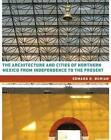 The Architecture and Cities of Northern Mexico from Independence to the Present: Tamaulipas, Nuevo Leaon, Coahuila, Chihuahua, Durango, Sonora, Sinaloa, and Baja California Norte and Sur by Edward Burian (Hardback, 2015)