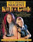 Kill it & Grill it: A Guide to Preparing and Cooking Wild Game and Fish by Ted Nugent, Shemane Nugent (Hardback, 2016)