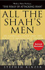 All the Shah's Men: An American Coup and the Roots of Middle East Terror by Stephen Kinzer (Paperback, 2008)