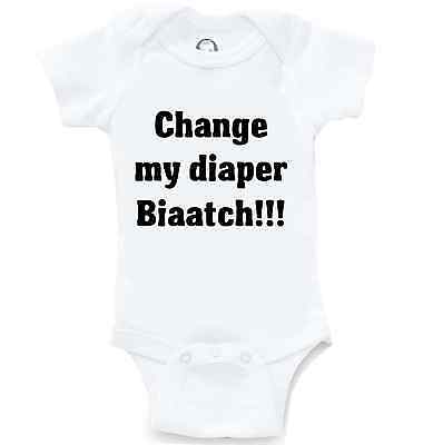 Change My Diaper Biaatch Funny Onesie Offensive Cute Baby Gift Infant Bodysuit
