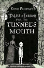 Tales of Terror from the Tunnel's Mouth by Chris Priestley (Hardback, 2009)